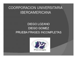 COORPORACION UNIVERSITARIA IBEROAMERICANA DIEGO LOZANO DIEGO GOMEZ PRUEBA FRASES INCOMPLETAS