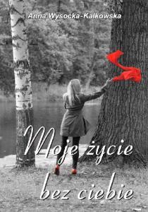 Copyright by Anna Wysocka Kalkowska, 2015 Copyright by Wydawnictwo Psychoskok, sp. z o.o. 2015