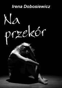 Copyright by Irena Dobosiewicz, 2015 Copyright by Wydawnictwo Psychoskok, sp. z o.o. 2015