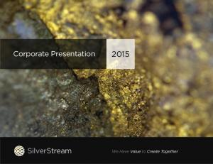 Corporate Presentation. SilverStream. We Have Value to Create Together