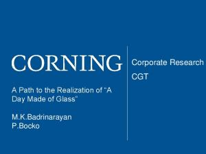 Corporate Research CGT. A Path to the Realization of A Day Made of Glass. M.K.Badrinarayan P.Bocko