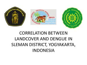 CORRELATION BETWEEN LANDCOVER AND DENGUE IN SLEMAN DISTRICT, YOGYAKARTA, INDONESIA
