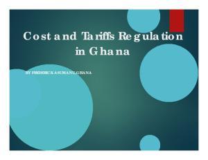 Cost and Tariffs Regulation in Ghana BY FREDERICK ASUMANU,GHANA