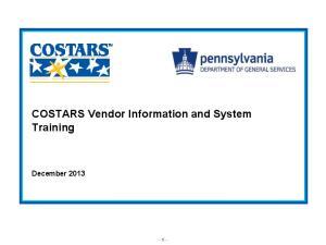 COSTARS Vendor Information and System Training December 2013
