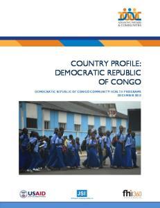 COUNTRY PROFILE: DEMOCRATIC REPUBLIC OF CONGO DEMOCRATIC REPUBLIC OF CONGO COMMUNITY HEALTH PROGRAMS DECEMBER 2013
