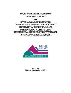 COUNTY OF LARIMER, COLORADO AMENDMENTS TO THE 2006 INTERNATIONAL BUILDING CODE INTERNATIONAL EXISTING BUILDING CODE INTERNATIONAL MECHANICAL CODE