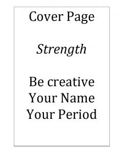 Cover Page. Strength. Be creative Your Name Your Period