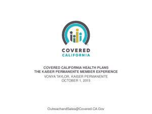 COVERED CALIFORNIA HEALTH PLANS THE KAISER PERMANENTE MEMBER EXPERIENCE VONYA TAYLOR, KAISER PERMANENTE OCTOBER 1, 2015