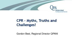 CPR - Myths, Truths and Challenges! Gordon Best, Regional Director QPANI