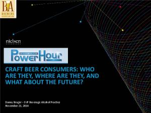 CRAFT BEER CONSUMERS: WHO ARE THEY, WHERE ARE THEY, AND WHAT ABOUT THE FUTURE?