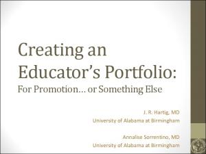Creating an Educator s Portfolio: For Promotion or Something Else