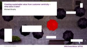 Creating sustainable value from customer centricity what does it take?