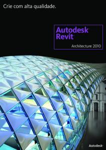 Crie com alta qualidade. Autodesk Revit. Architecture 2010
