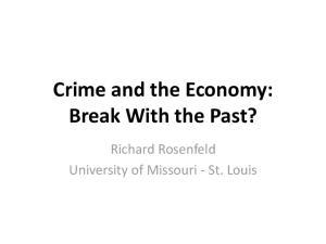 Crime and the Economy: Break With the Past? Richard Rosenfeld University of Missouri - St. Louis