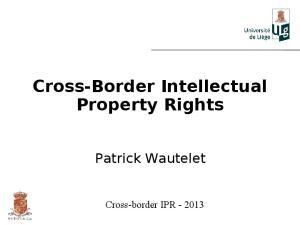 Cross-Border Intellectual Property Rights. Patrick Wautelet