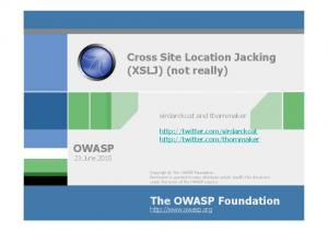 Cross Site Location Jacking (XSLJ) (not really) OWASP 23.June The OWASP Foundation  sirdarckcat and thornmaker