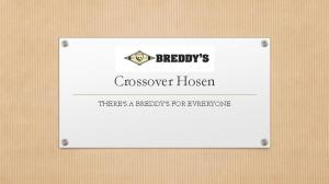 Crossover Hosen THERE S A BREDDY S FOR EVRERYONE