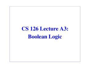 CS 126 Lecture A3: Boolean Logic