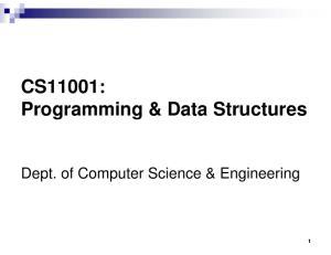 CS11001: Programming & Data Structures. Dept. of Computer Science & Engineering