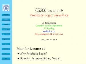 CS206 Lecture 19. Predicate Logic Semantics. Plan for Lecture 19. Why Predicate Logic? Domains, Interpretations, Models