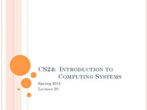 CS24: INTRODUCTION TO COMPUTING SYSTEMS. Spring 2015 Lecture 20