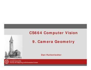 CS664 Computer Vision. 9. Camera Geometry. Dan Huttenlocher