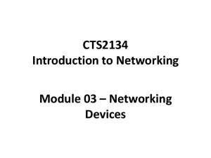 CTS2134 Introduction to Networking. Module 03 Networking Devices