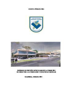 CUENTA PÚBLICA 2014 INFORME DE GESTIÓN LICEO MARIANO LATORRE 2014 DE DIRECTOR A AUTORIDADES Y COMUNIDAD ESCOLAR. Curanilahue, diciembre 2014