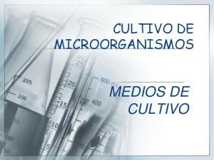 CULTIVO DE MICROORGANISMOS MEDIOS DE CULTIVO