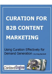 CURATION FOR B2B CONTENT MARKETING. Using Curation Effectively for Demand Generation by Greg Bardwell