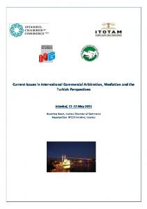 Current Issues in International Commercial Arbitration, Mediation and the Turkish Perspectives Istanbul, May 2015