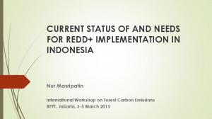 CURRENT STATUS OF AND NEEDS FOR REDD+ IMPLEMENTATION IN INDONESIA