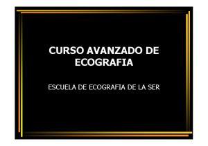 CURSO AVANZADO DE ECOGRAFIA ESCUELA DE ECOGRAFIA DE LA SER