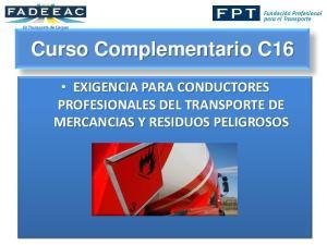 Curso Complementario C16 EXIGENCIA PARA CONDUCTORES PROFESIONALES DEL TRANSPORTE DE MERCANCIAS Y RESIDUOS PELIGROSOS