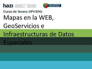Curso de Verano UPV-EHU. Mapas en la WEB, GeoServicios e Infraestructuras de Datos Espaciales