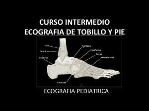 CURSO INTERMEDIO ECOGRAFIA DE TOBILLO Y PIE ECOGRAFIA PEDIATRICA