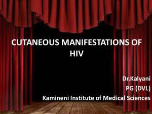CUTANEOUS MANIFESTATIONS OF HIV. Dr.Kalyani PG (DVL) Kamineni Institute of Medical Sciences