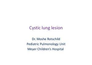 Cystic lung lesion. Pediatric Pulmonology Unit Meyer Children s Hospital