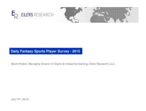 Daily Fantasy Sports Player Survey Adam Krejcik, Managing Director of Digital & Interactive Gaming, Eilers Research, LLC