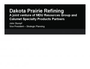 Dakota Prairie Refining A joint venture of MDU Resources Group and Calumet Specialty Products Partners