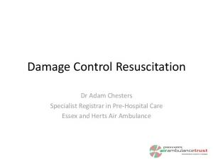 Damage Control Resuscitation. Dr Adam Chesters Specialist Registrar in Pre-Hospital Care Essex and Herts Air Ambulance