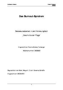 Das Burnout-Syndrom. Bakkalaureatsarbeit in dem Vorlesungsfach. Geschichte der Pflege. Eingereicht von Yvonne Andrea Tomberger