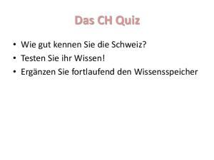 Das CH Quiz. Wie gut kennen Sie die Schweiz? Testen Sie ihr Wissen! Ergänzen Sie fortlaufend den Wissensspeicher