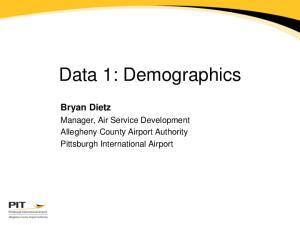 Data 1: Demographics. Bryan Dietz. Manager, Air Service Development Allegheny County Airport Authority Pittsburgh International Airport