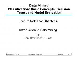 Data Mining Classification: Basic Concepts, Decision Trees, and Model Evaluation. Lecture Notes for Chapter 4. Introduction to Data Mining