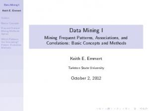 Data Mining I. Mining Frequent Patterns, Associations, and Correlations: Basic Concepts and Methods. Keith E. Emmert