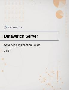 Datawatch Server v13.2 Installation Guide. Datawatch Server. Advanced Installation Guide. v Datawatch Corporation 1