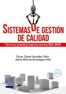 DE CALIDAD. Teoría y práctica bajo la norma ISO Óscar Claret González Ortiz Jaime Alfonso Arciniegas Ortiz