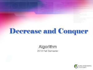 Decrease and Conquer. Algorithm Fall Semester