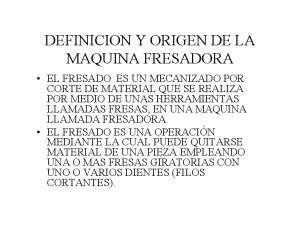 DEFINICION Y ORIGEN DE LA MAQUINA FRESADORA